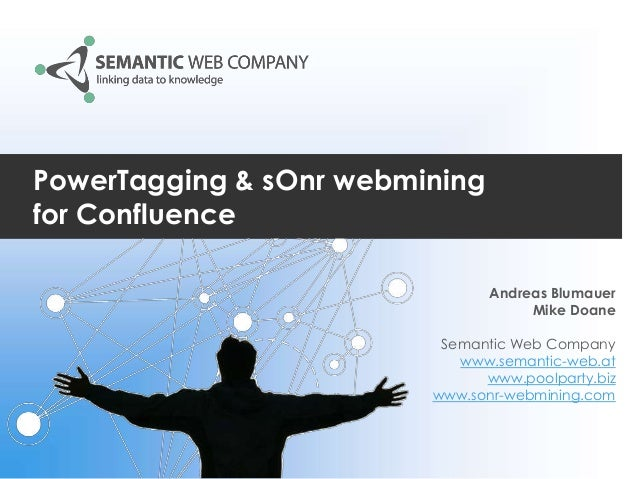 PowerTagging & sOnr webmining for Confluence Andreas Blumauer Mike Doane Semantic Web Company www.semantic-web.at www.pool...