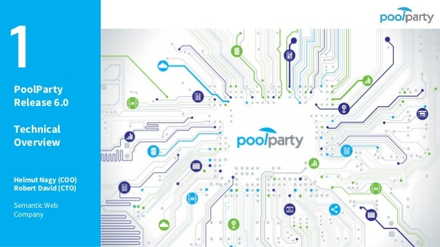 1PoolParty Release 6.0 Technical Overview Helmut Nagy (COO) Robert David (CTO) Semantic Web Company