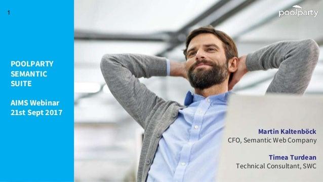 Martin Kaltenböck CFO, Semantic Web Company Timea Turdean Technical Consultant, SWC POOLPARTY SEMANTIC SUITE AIMS Webinar ...