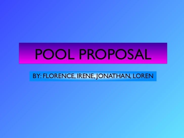 POOL PROPOSALBY: FLORENCE, IRENE, JONATHAN, LOREN