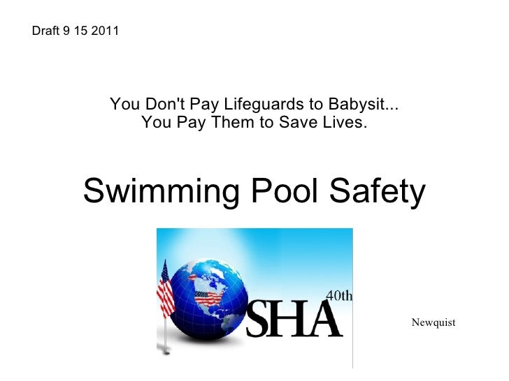 You Don't Pay Lifeguards to Babysit... You Pay Them to Save Lives. Swimming Pool Safety Draft 9 15 2011 Newquist