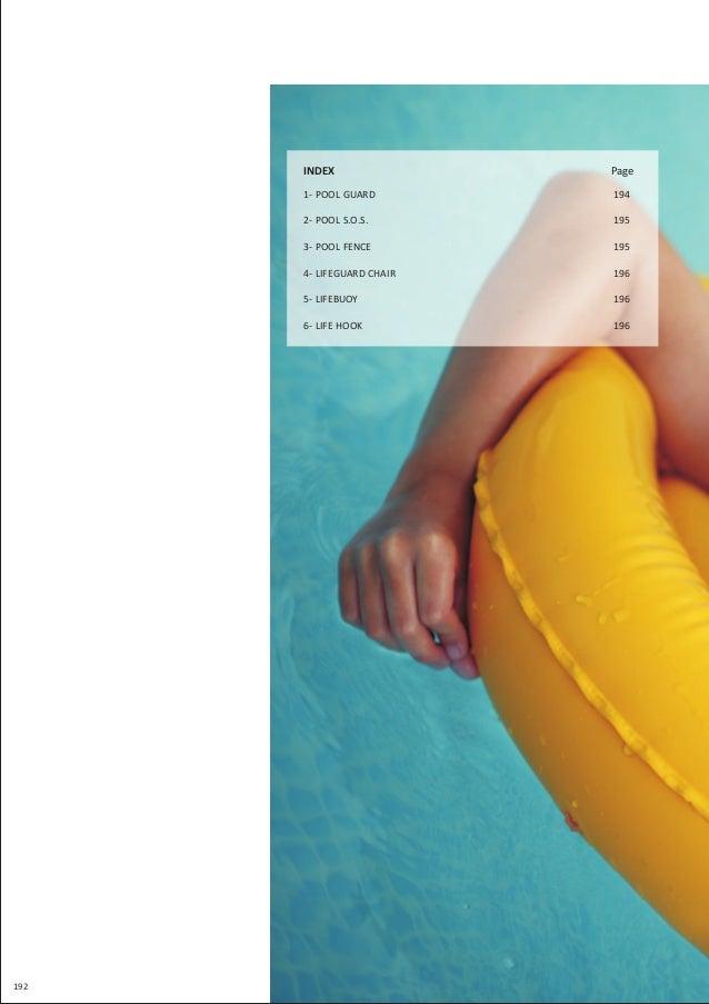 INDEX Page 1- POOL GUARD 2- POOL S.O.S. 3- POOL FENCE 4- LIFEGUARD CHAIR 5- LIFEBUOY 6- LIFE HOOK 194 195 195 196 196 196 ...