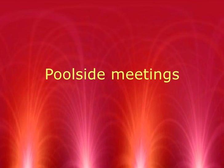 Poolside meetings