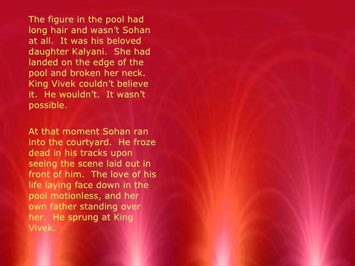 <ul><li>The figure in the pool had long hair and wasn't Sohan at all.  It was his beloved daughter Kalyani.  She had lande...