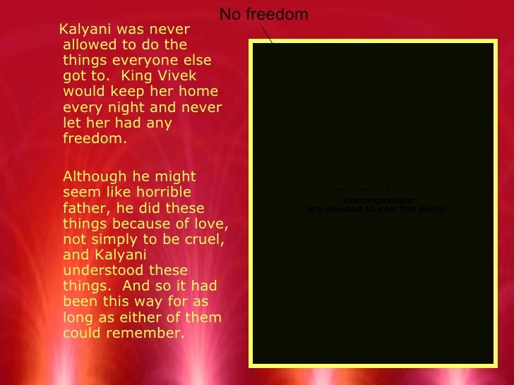 <ul><li>Kalyani was never allowed to do the things everyone else got to.  King Vivek would keep her home every night and n...