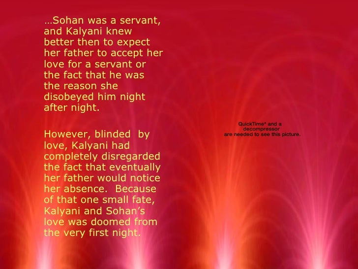 <ul><li>… Sohan was a servant, and Kalyani knew better then to expect her father to accept her love for a servant or the f...