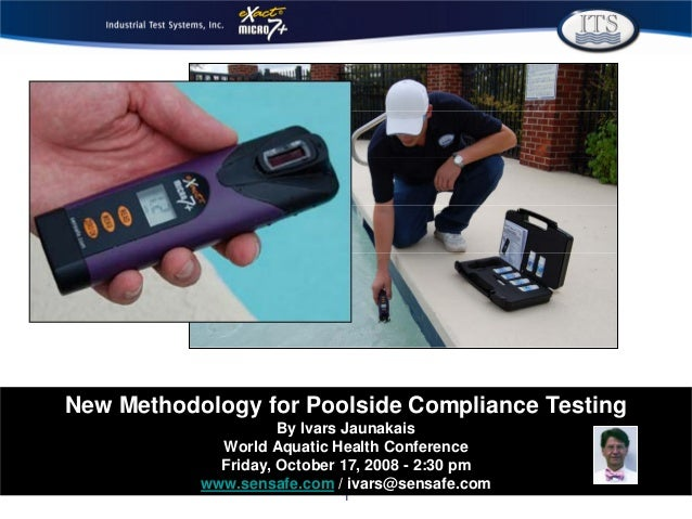 1 New Methodology for Poolside Compliance Testing By Ivars Jaunakais World Aquatic Health Conference Friday, October 17, 2...