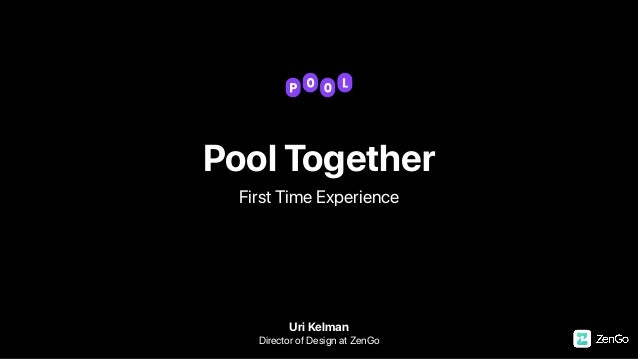 Pool Together First Time Experience Uri Kelman Director of Design at ZenGo