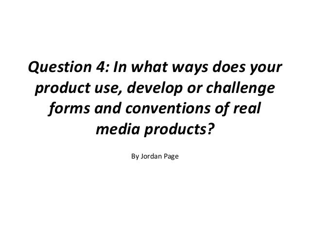 Evaluation Question 4: In what ways does your product use