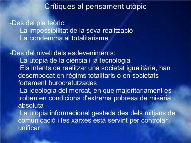 Crítiques al pensament utòpic -Des del pla teòric: ·La impossibilitat de la seva realització ·La condemma al totalitarisme...