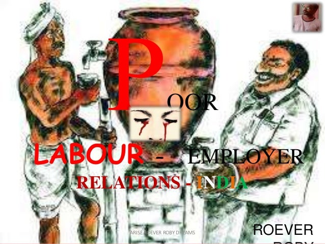 OOR LABOUR – EMPLOYER RELATIONS - INDIA ROEVERARISE ROEVER ROBY DREAMS