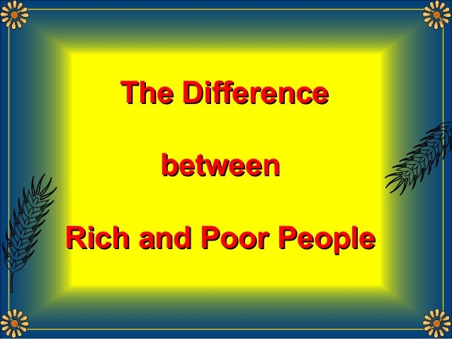The DifferenceThe DifferencebetweenbetweenRich and Poor PeopleRich and Poor People