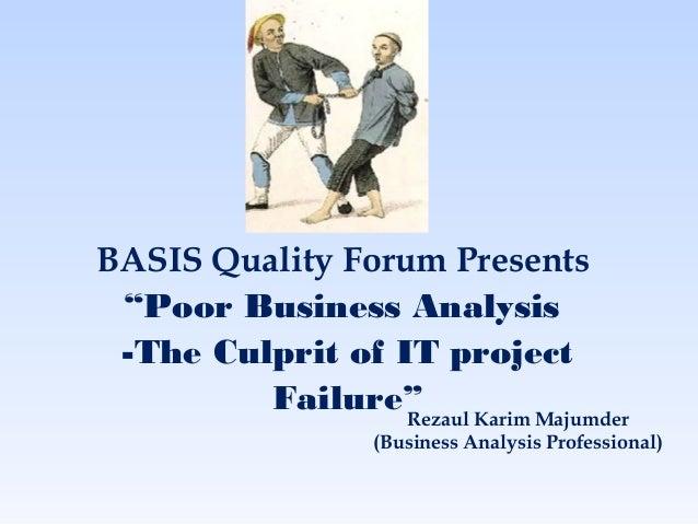 "BASIS Quality Forum Presents ""Poor Business Analysis -The Culprit of IT project Failure"" Karim Majumder Rezaul (Business A..."