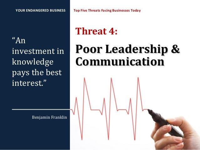 "Threat 4: Poor Leadership &Poor Leadership & CommunicationCommunication Top Five Threats Facing Businesses Today ""An inves..."