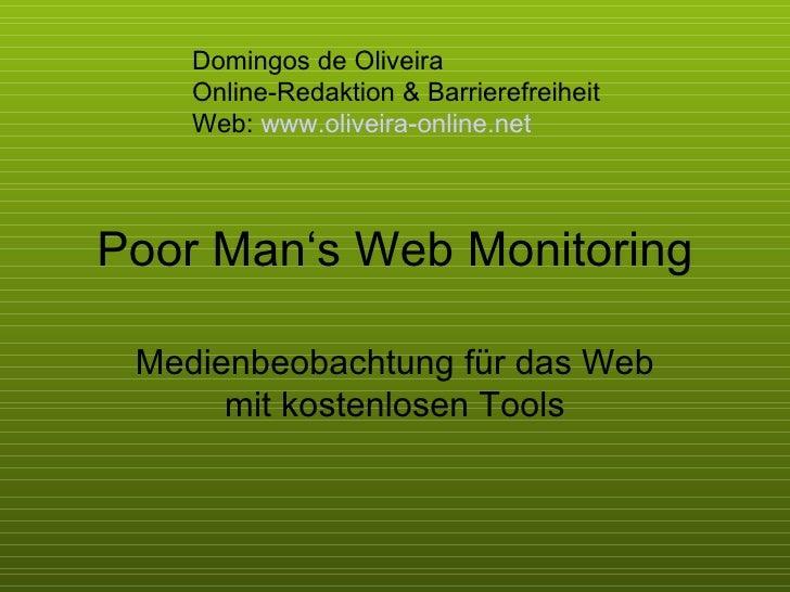 Poor Man's Web Monitoring Medienbeobachtung für das Web mit kostenlosen Tools Domingos de Oliveira  Online-Redaktion & Bar...