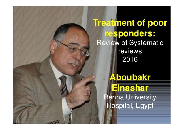 Treatment of poor responders: Review of Systematic reviews 2016 Aboubakr Elnashar Benha University Hospital, Egypt