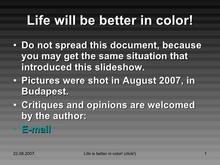 Life   will be  better in color! <ul><li>Do not spread this document, bec a use you may get the same situation that introd...