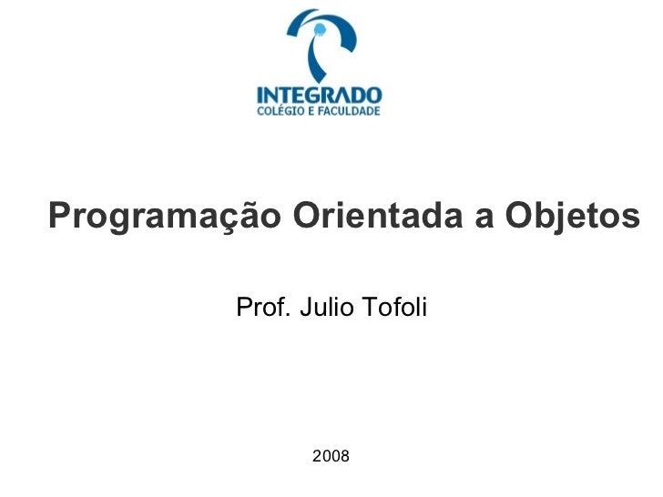 Programação Orientada a Objetos Prof. Julio Tofoli 2008