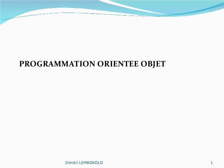 <ul><li>PROGRAMMATION ORIENTEE OBJET  </li></ul>Dimitri LEMBOKOLO