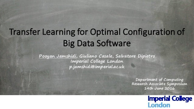 Transfer	Learning	for	Optimal	Configuration	of	 Big	Data	Software	 Pooyan Jamshidi, Giuliano Casale, Salvatore Dipietro Im...