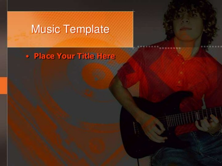 Music Template• Place Your Title Here
