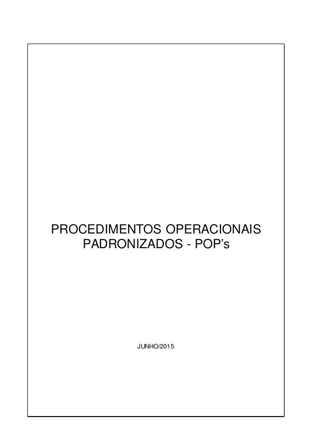 PROCEDIMENTOS OPERACIONAIS PADRONIZADOS - POP's JUNHO/2015