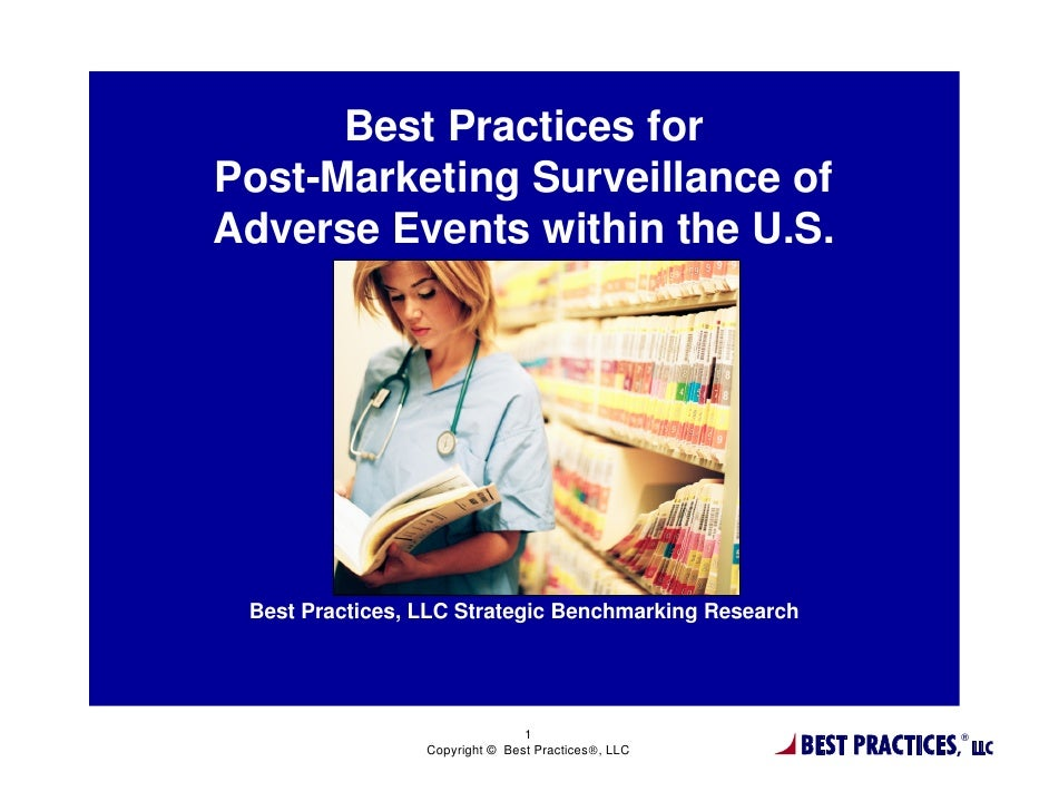 Best Practices forPost-Marketing Surveillance ofAdverse Events within the U.S. Best Practices, LLC Strategic Benchmarking ...