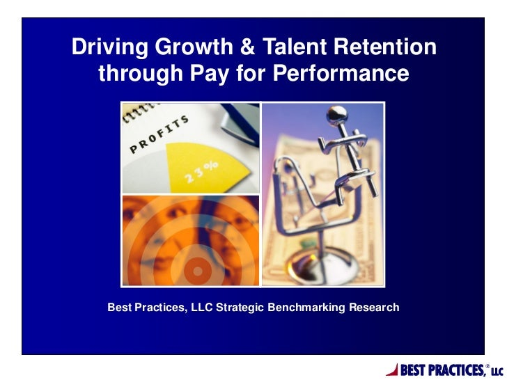 Driving Growth & Talent Retention  through Pay for Performance   Best Practices, LLC Strategic Benchmarking Research      ...