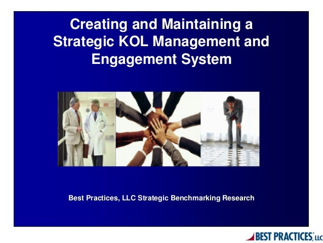 Best Practices, LLC Strategic Benchmarking Research Creating and Maintaining a Strategic KOL Management and Engagement Sys...