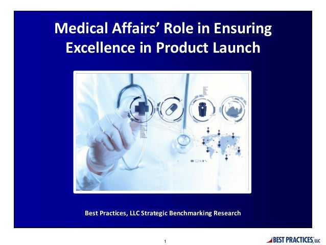 Best Practices, LLC Strategic Benchmarking Research Medical Affairs' Role in Ensuring Excellence in Product Launch 1