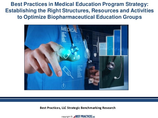 Best Practices, LLC Strategic Benchmarking Research Best Practices in Medical Education Program Strategy: Establishing the...