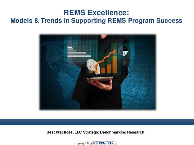 Best Practices, LLC Strategic Benchmarking Research REMS Excellence: Models & Trends in Supporting REMS Program Success