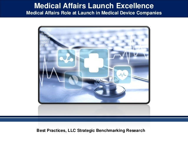 Medical Affairs Launch Excellence Medical Affairs Role at Launch in Medical Device Companies Best Practices, LLC Strategic...