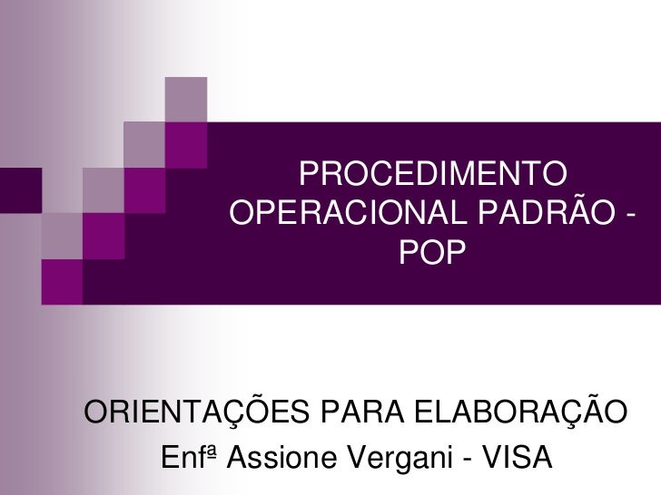 PROCEDIMENTO        OPERACIONAL PADRÃO -                POPORIENTAÇÕES PARA ELABORAÇÃO    Enfª Assione Vergani - VISA