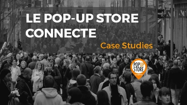 LE POP- UP STORE CONNECTE Case St udi es