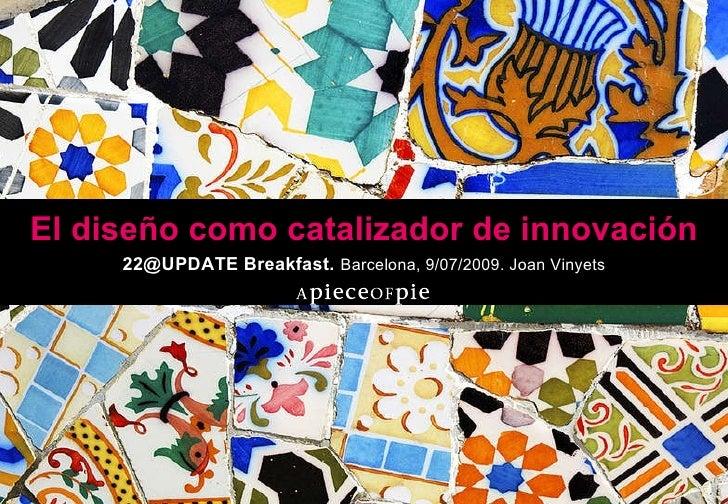 El diseño como catalizador de innovación 22@UPDATE Breakfast.   Barcelona, 9/07/2009. Joan Vinyets