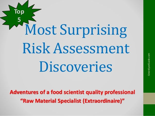 "Most Surprising Risk Assessment Discoveries Adventures of a food scientist quality professional ""Raw Material Specialist (..."