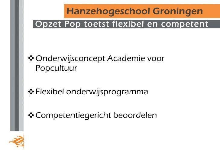 Opzet Pop toetst flexibel en competent <ul><li>Onderwijsconcept Academie voor Popcultuur </li></ul><ul><li>Flexibel onderw...