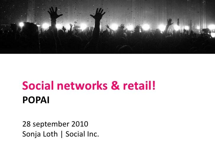 Social networks & retail! POPAI  28 september 2010 Sonja Loth | Social Inc.