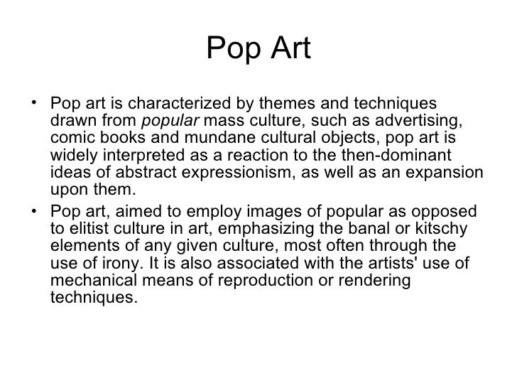Pop Art <ul><li>Pop art is characterized by themes and techniques drawn from  popular  mass culture, such as advertising, ...