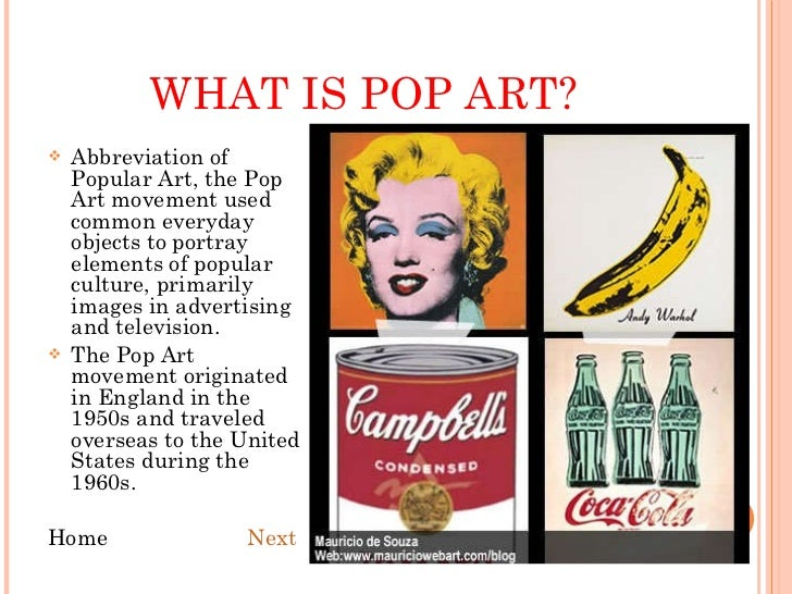 the history and characteristics of pop art The advent of the pop art movement in the 50's didn't just impress the wealthy it changed the culture so iconic and profound were.
