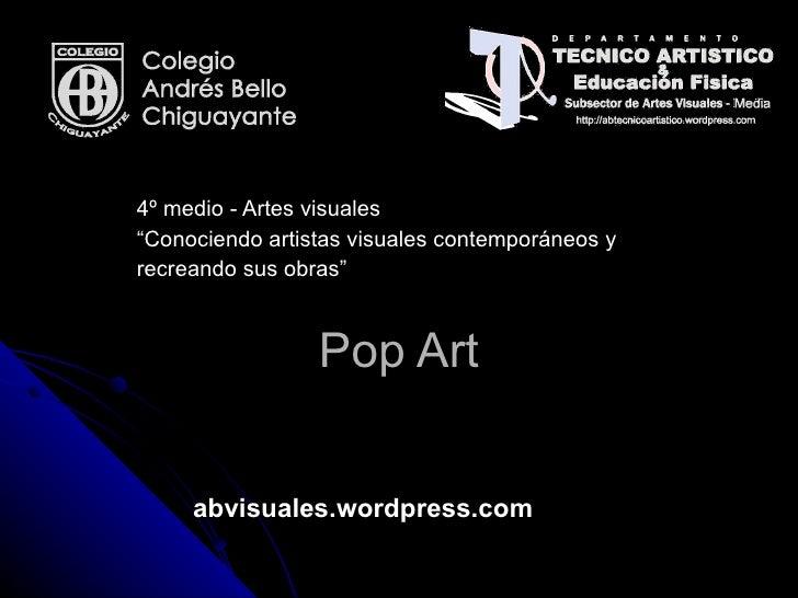 """Pop Art 4º medio - Artes visuales """" Conociendo artistas visuales contemporáneos y recreando sus obras"""" abvisuales.wordpres..."""