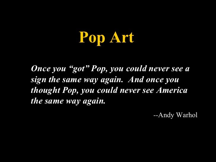 """Pop Art Once you """"got"""" Pop, you could never see a sign the same way again.  And once you thought Pop, you could never see ..."""