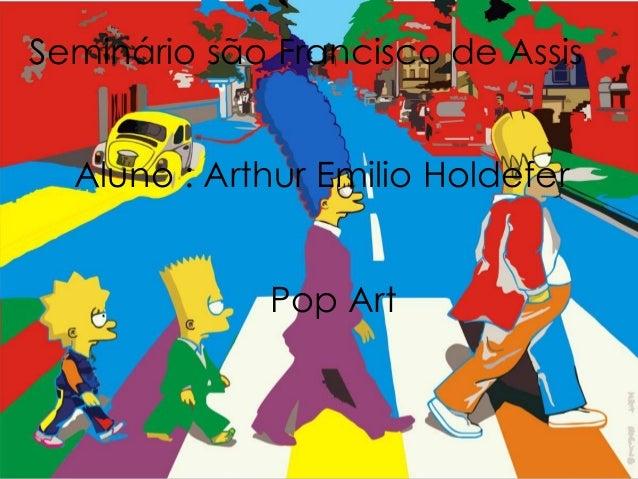 Seminário são Francisco de Assis Aluno : Arthur Emilio Holdefer Pop Art