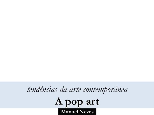 Manoel Neves tendências da arte contemporânea A pop art