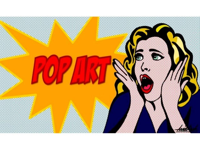 •El POP ART es un movimiento artístico que nace 1954. •Lawrence Alloway es el 1ro en utilizar el término POP ART.