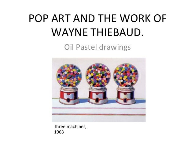 POP ART AND THE WORK OF WAYNE THIEBAUD. Oil Pastel drawings Three machines, 1963