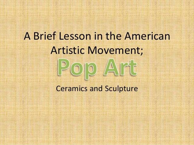 A Brief Lesson in the American      Artistic Movement;      Ceramics and Sculpture