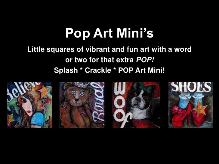 Pop Art Mini's<br />Little squares of vibrant and fun art with a word <br />or two for that extra POP!<br />Splash * Crack...