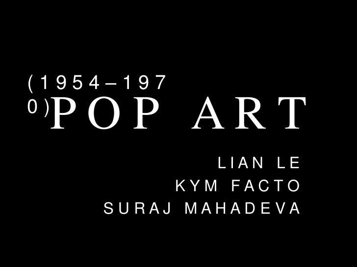 (1954–197 POP ART0)            LIAN LE         KYM FACTO    SURAJ MAHADEVA